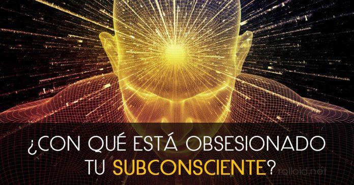 Con que esta obsesionado tu subconsciente
